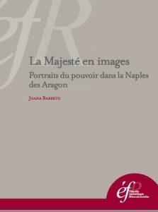 joana-barreto-la-majeste-en-images-portraits-du-pouvoir-dans-la-naples-des-aragon-rome-ecole-francaise-de-rome-2013